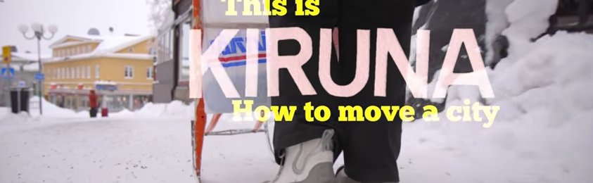 This is Kiruna – How to move a city